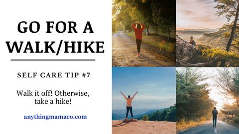 Self Care Tip #7- Talk a Walk, or Take a Hike!