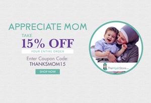 Appreciate Mom | Save 15% Coupon | TheHijabStore.com