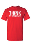 Unisex Think It's Not Illegal Yet Short Sleeve Shirt