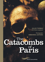 The Catacombs of Paris.  Gilles Thomas / Emile Gaffard