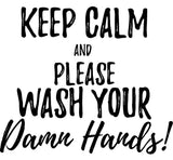 Keep Calm & Wash Your Damn Hands! - In Grey & White