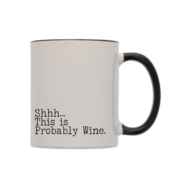 Shh This is Probably Wine Black Rim White Mug
