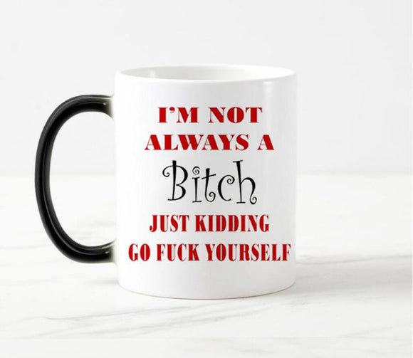I'm not always a B*TCH Coffee Mug