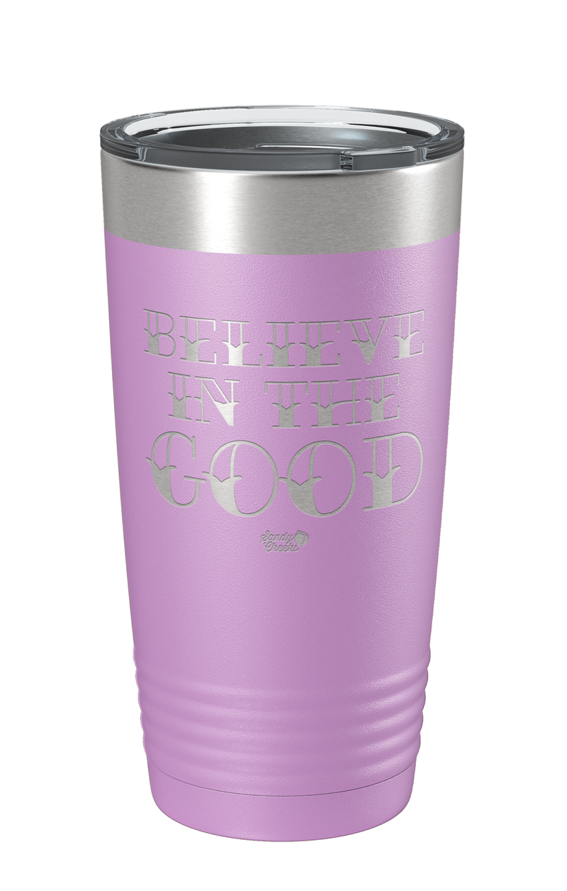 Believe in the Good Laser Etched Tumbler