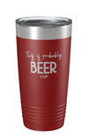 This is Probably Beer Laser Etched Tumbler
