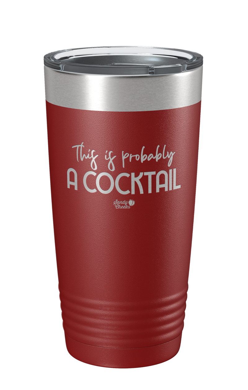 This is Probably a Cocktail Laser Etched Tumbler