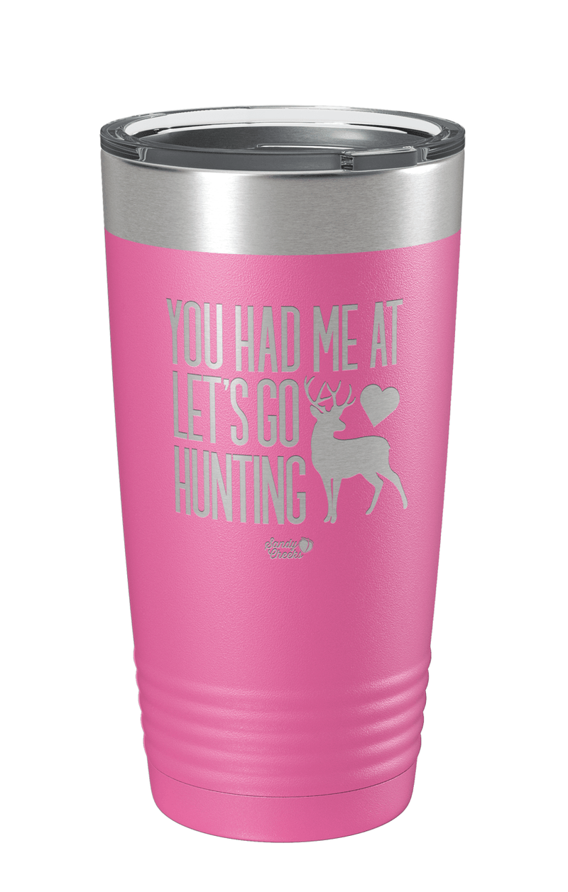 You Had Me at Let's go hunting Laser Etched Tumbler