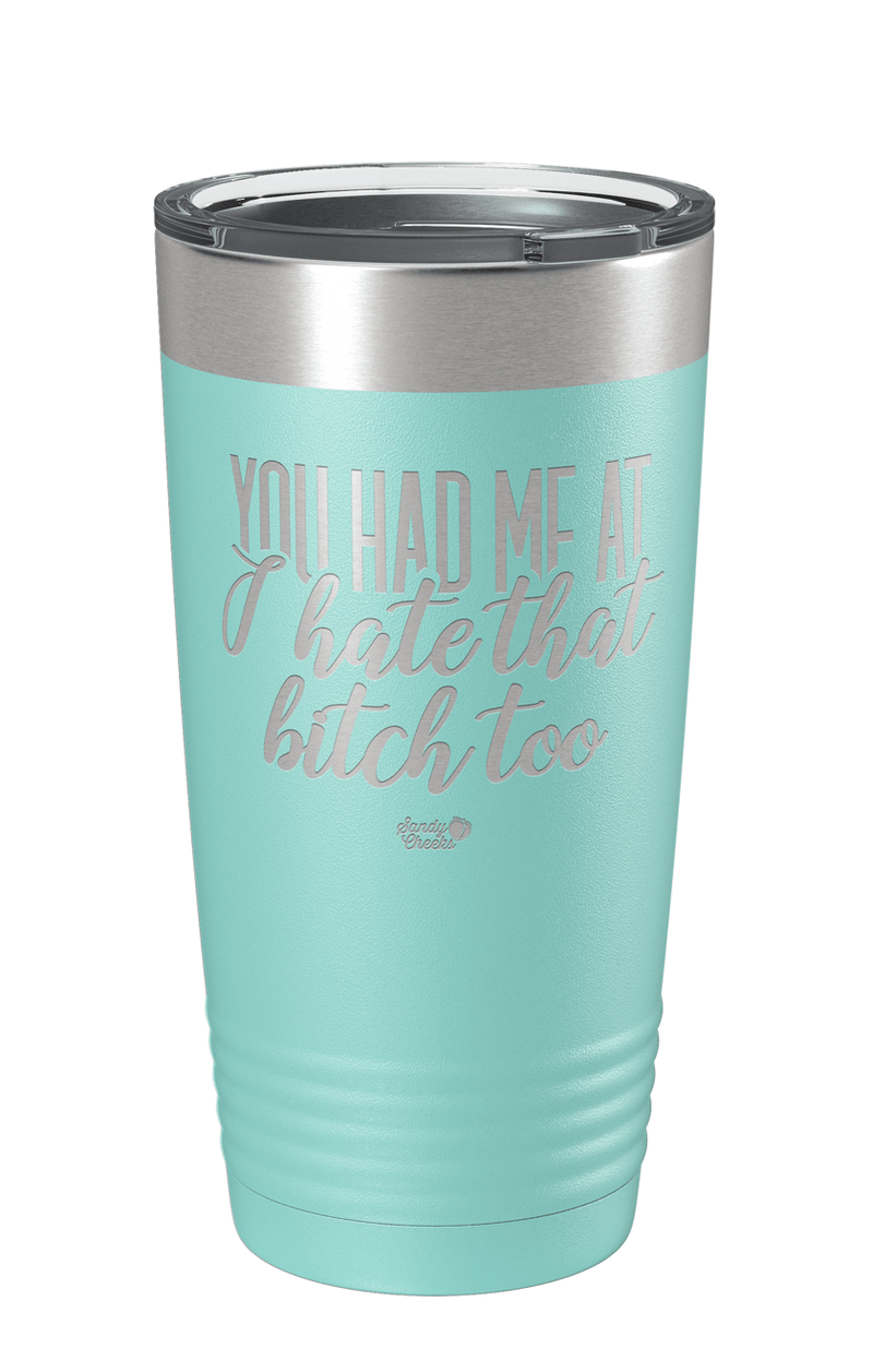 You Had Me at I Hate that Bitch too Laser Etched Tumbler