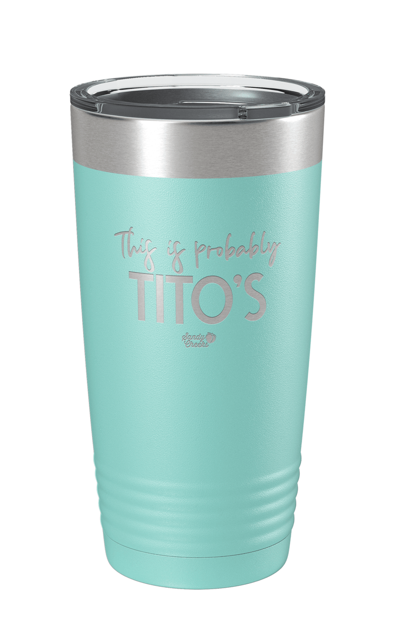 This is Probably Tito's Laser Etched Tumbler