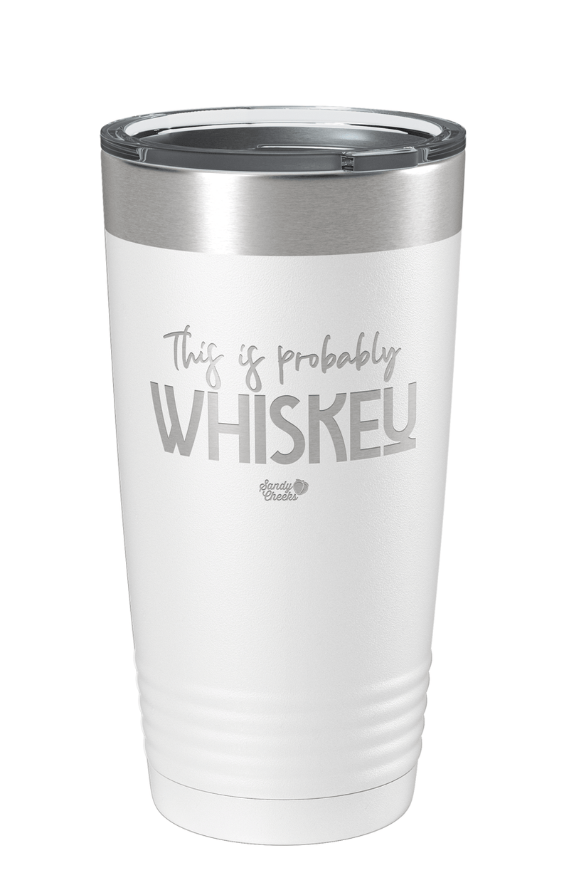 This is Probably Whiskey Laser Etched Tumbler