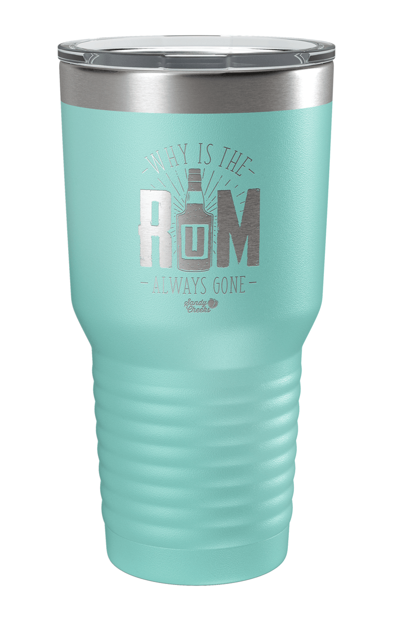 Why is the Rum Always Gone Laser Etched Tumbler