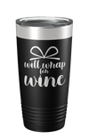 Will Wrap For Wine Laser Etched Tumbler