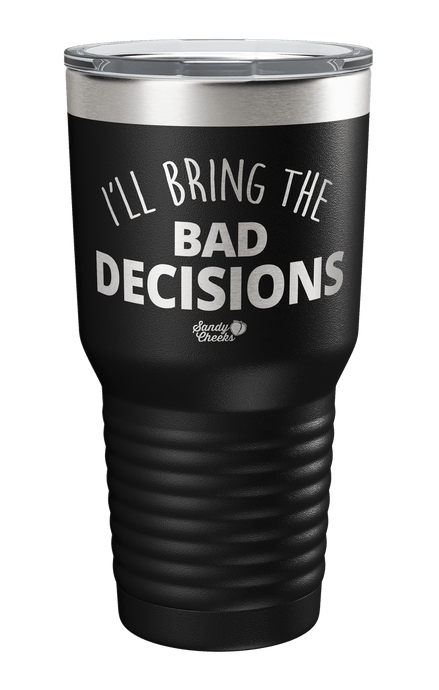I'll Bring The Bad Decisions Laser Etched Tumbler