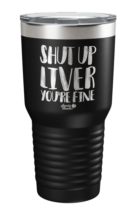 Shut Up Liver Laser Etched Tumbler