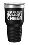 Pour Me Some Holiday Cheer Laser Etched Tumbler