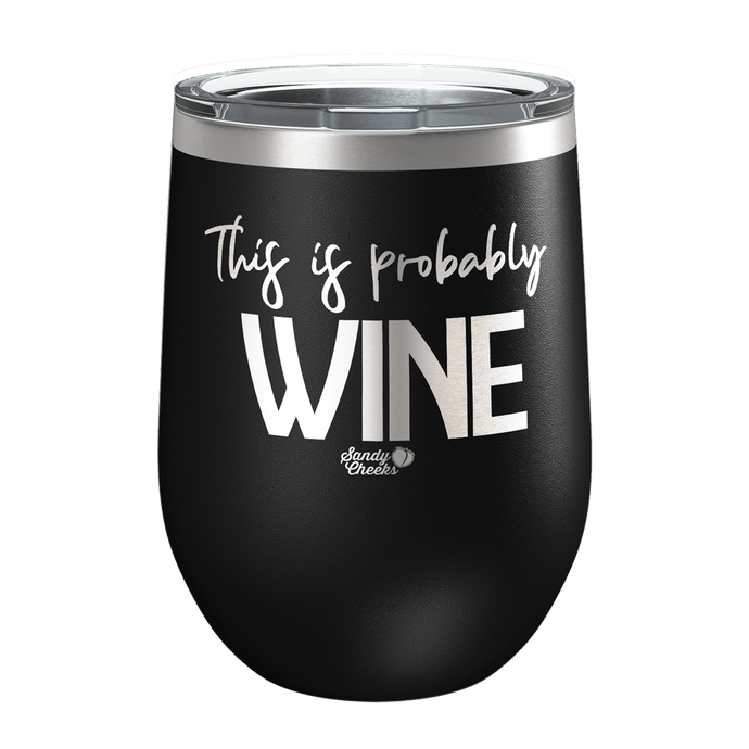This Is Probably Wine Laser Etched Wine Cup