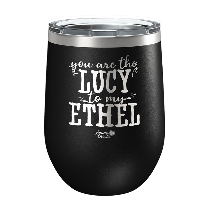 Lucy to My Ethel Laser Etched Wine Cup
