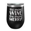 The More Wine The More Merry Laser Etched Wine Cup