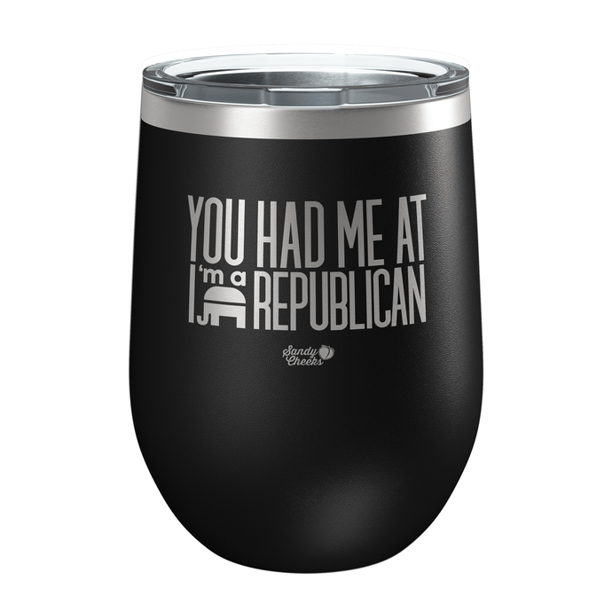 You Had Me at I'm a Republican Laser Etched Wine Cup