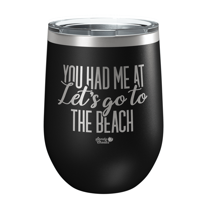 You Had me at Let s Go to the Beach Laser Etched Wine Cup