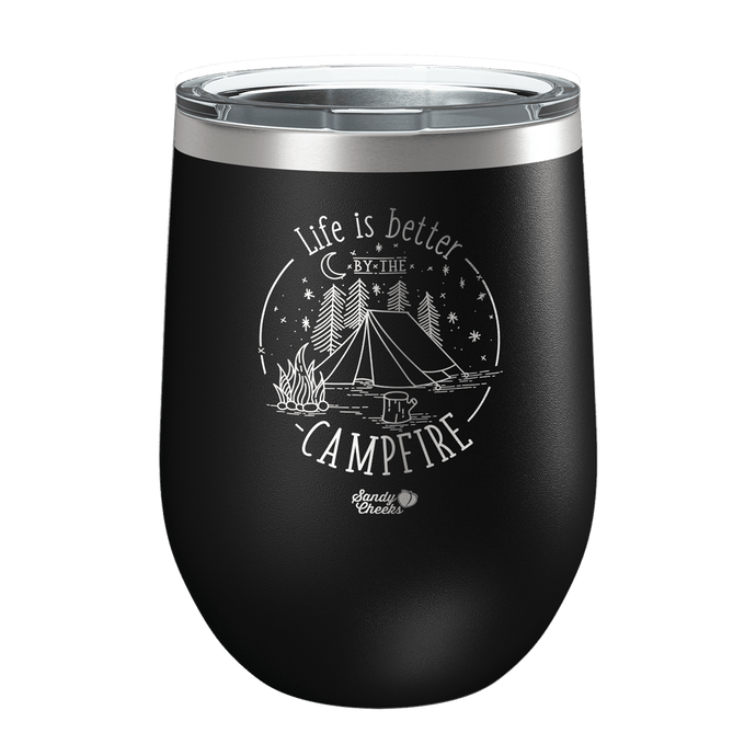 Life is Better By The Campfire Laser Etched Wine Cup