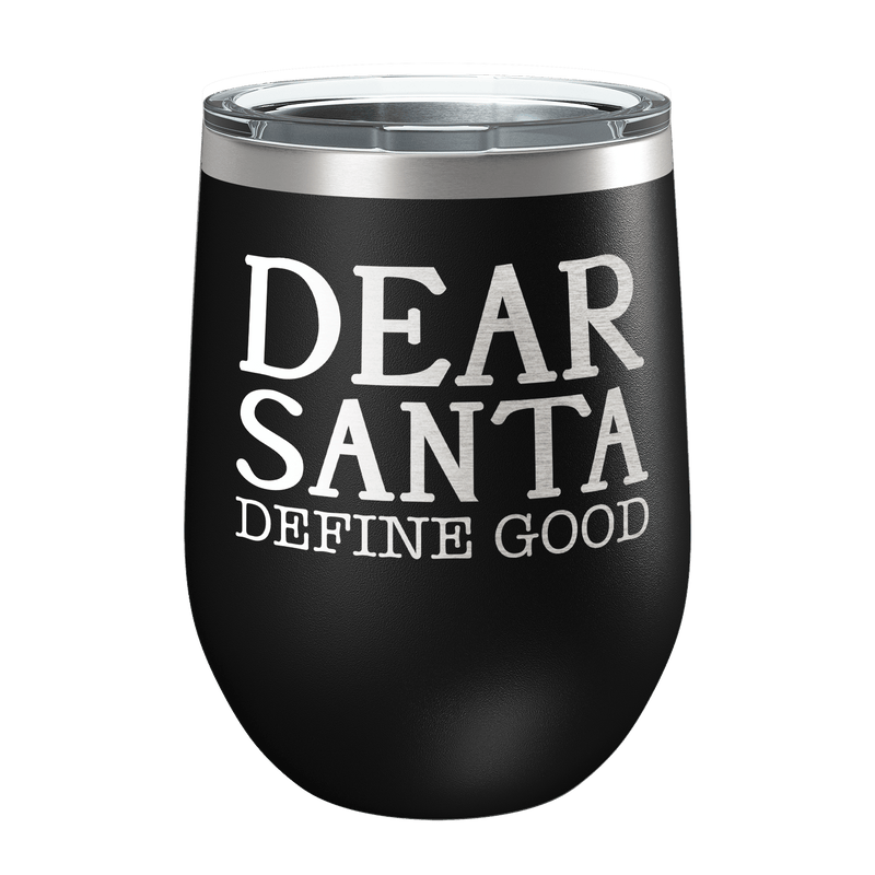 Dear Santa Define Good Laser Etched Wine Cup