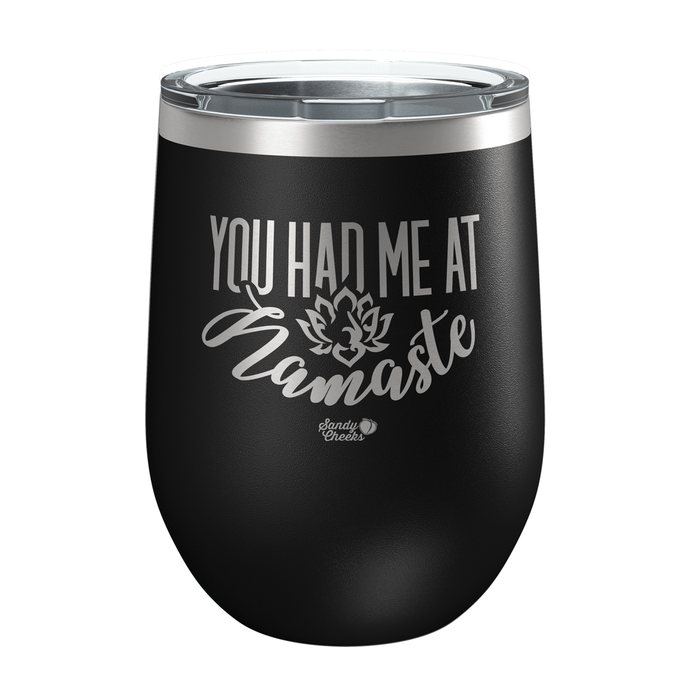 You Had Me at Namaste Laser Etched Wine Cup