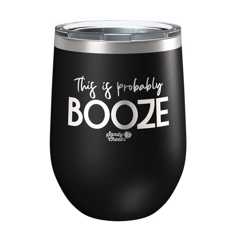 This Is Probably Booze Laser Etched Wine Cup