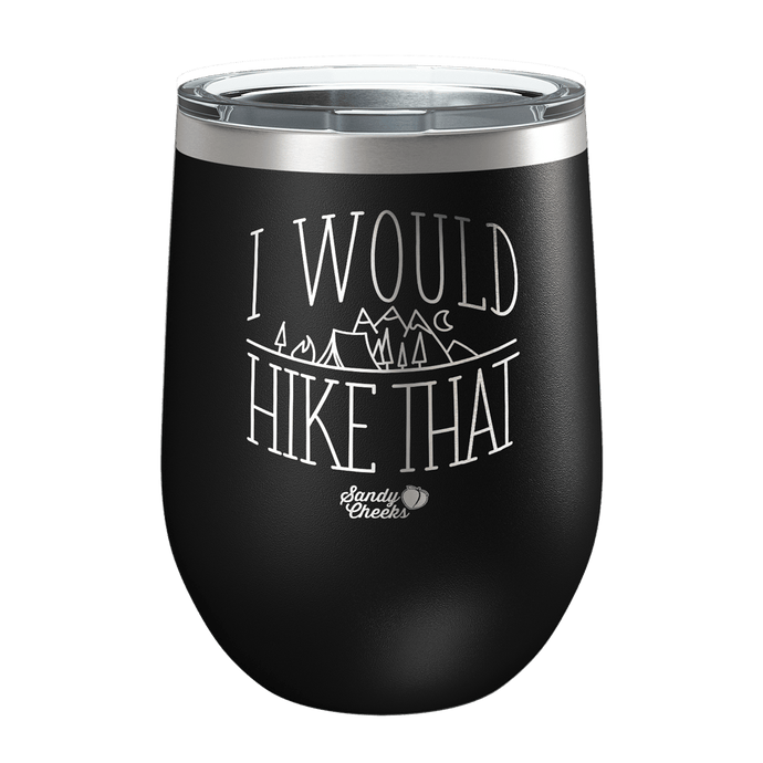 I Would Hike That Laser Etched Wine Cup