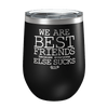 We Are Best Friends Because Laser Etched Wine Cup