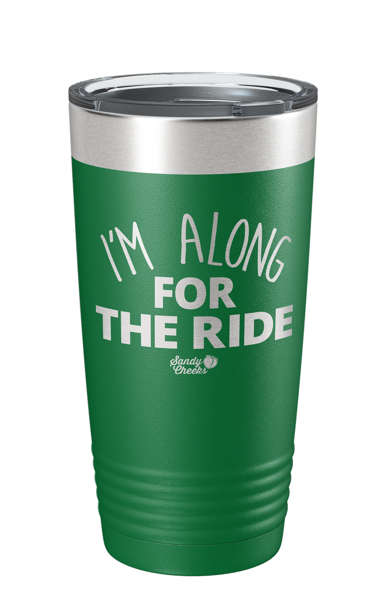 I'm Along For The Ride Laser Etched Tumbler
