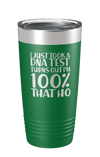 I Just Took A DNA Test Laser Etched Tumbler