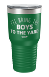 I'll Bring The Boys To The Yard Laser Etched Tumbler