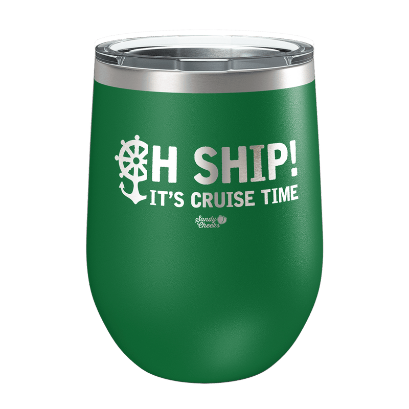 Oh Ship! It's Cruise Time Laser Etched Wine Cup