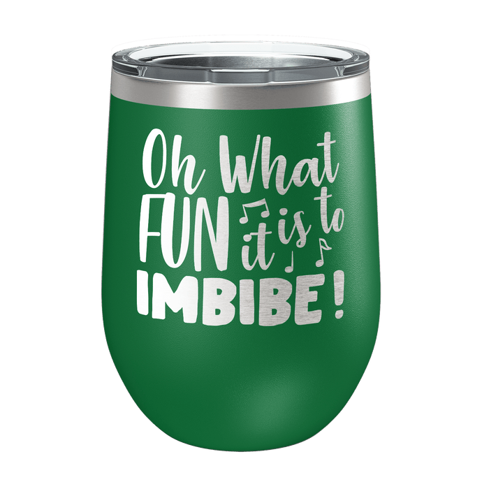 Oh What Fun It Is To Imbibe  Laser Etched Wine Cup