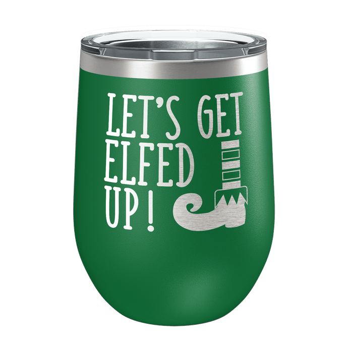 Let's Get Elfed Up Laser Etched Wine Cup