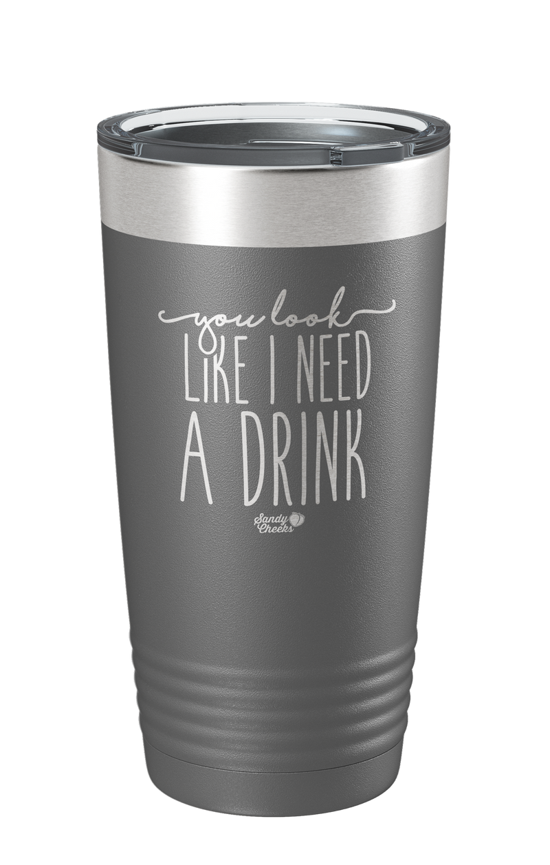 You Look Like I Need a Drink Laser Etched Tumbler