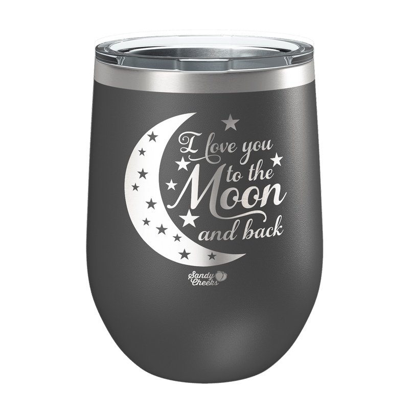 Love You To The Moon And Back Laser Etched Wine Cup
