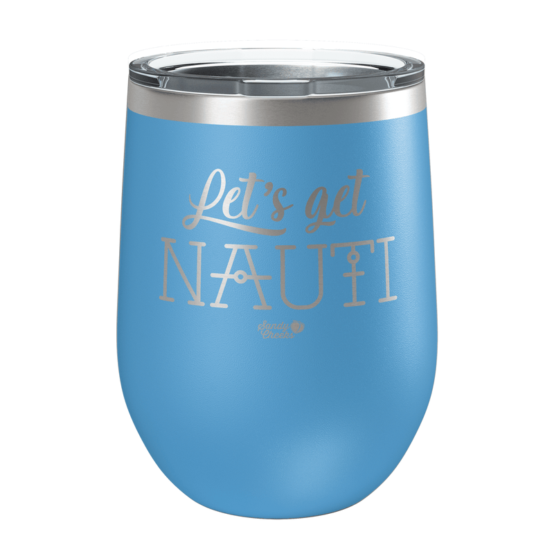 Let's Get Nauti Laser Etched Wine Cup