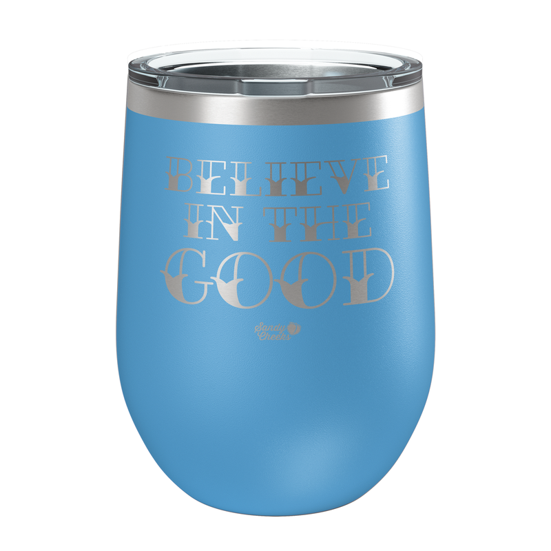Believe in the Good Laser Etched Wine Cup