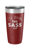 I'll Bring the Sass Laser Etched Tumbler