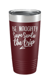 Be Naughty Save Santa The Trip Laser Etched Tumbler