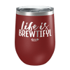 Life is Brewtiful Laser Etched Wine Cup