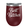 Best Bitches Laser Etched Wine Cup