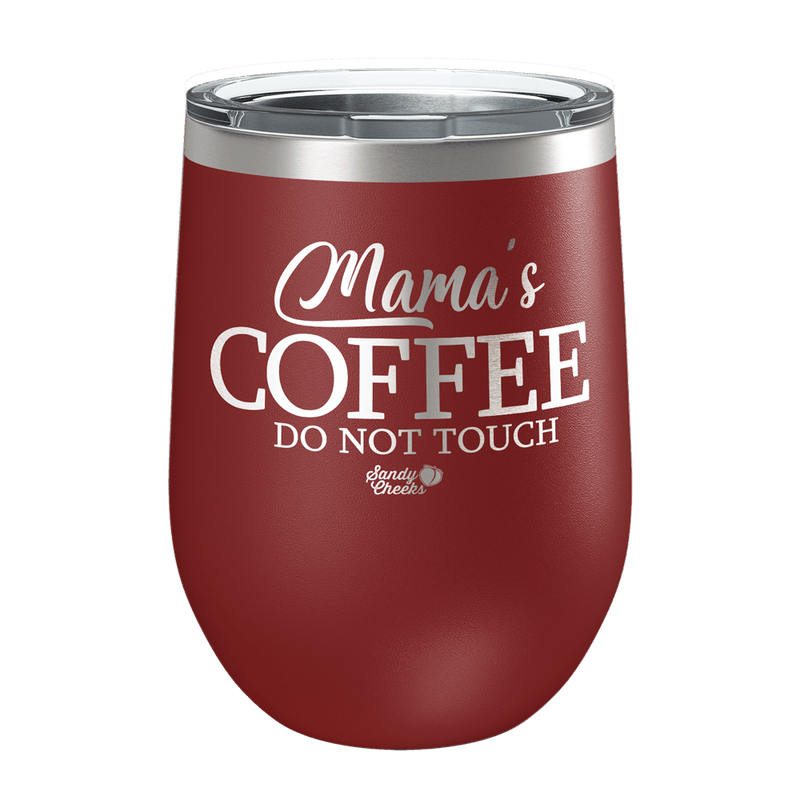 Mama's coffee do not touch Laser Etched Wine Cup