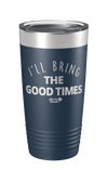 I'll Bring the Good Times Laser Etched Tumbler