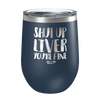 Shut Up Liver Laser Etched Wine Cup