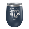 Why Ya'll Trying To Test The Jesus In Me? Laser Etched Wine Cup