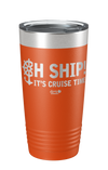 Oh Ship! It's Cruise Time Laser Etched Tumbler