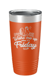Wake Me Up When It's Friday Laser Etched Tumbler